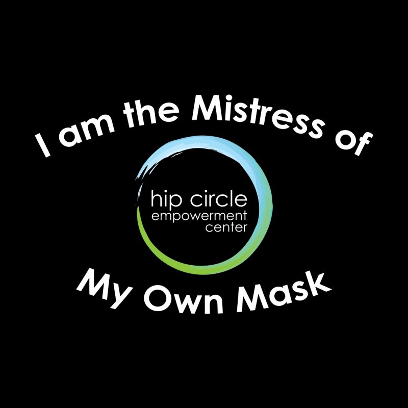 Hip Circle Empowerment Center Mistress of My Own Mask - Dark Background Women's T-Shirt by Hip Circle's Merchandise Shop