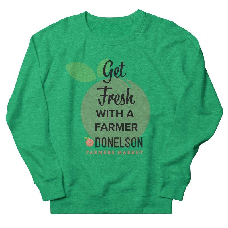 Get Fresh With A Farmer Women's Sweatshirt by Hip Donelson Farmers Market