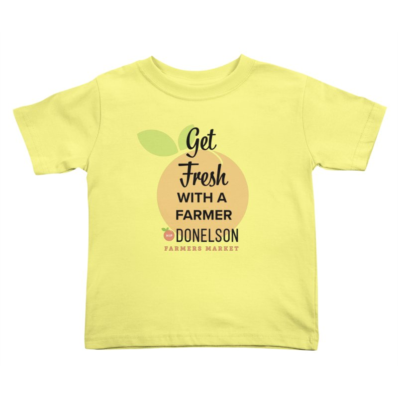 Get Fresh With A Farmer Kids Toddler T-Shirt by Hip Donelson Farmers Market