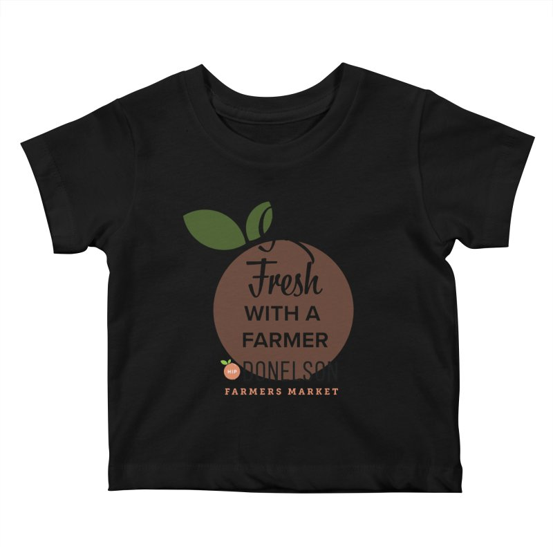 Get Fresh With A Farmer Kids Baby T-Shirt by Hip Donelson Farmers Market