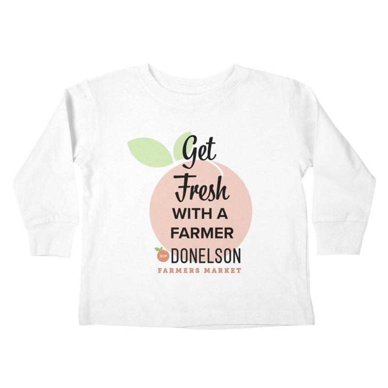 Get Fresh With A Farmer Kids Toddler Longsleeve T-Shirt by Hip Donelson Farmers Market