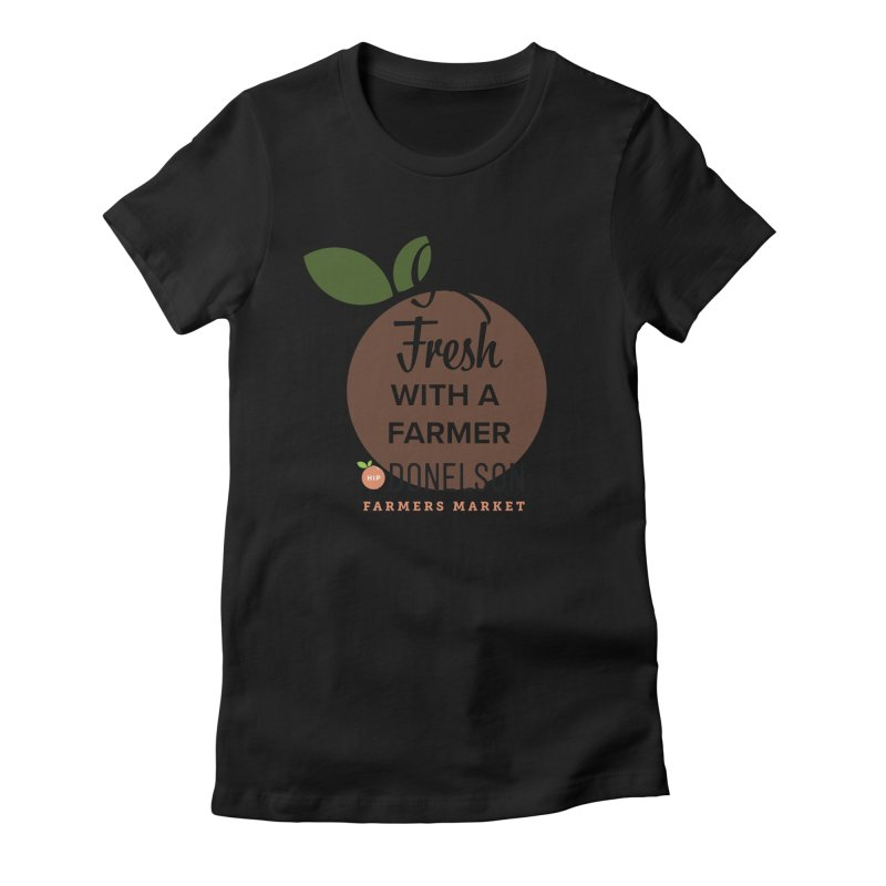 Get Fresh With A Farmer Women's Fitted T-Shirt by Hip Donelson Farmers Market