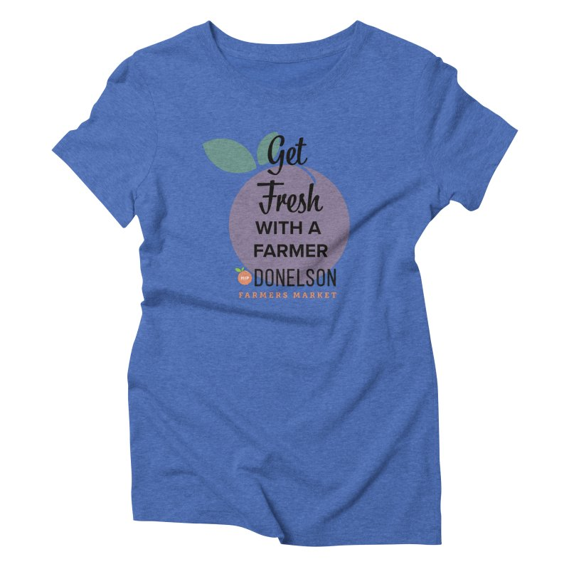 Get Fresh With A Farmer Women's Triblend T-Shirt by Hip Donelson Farmers Market