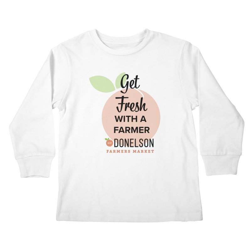 Get Fresh With A Farmer Kids Longsleeve T-Shirt by Hip Donelson Farmers Market
