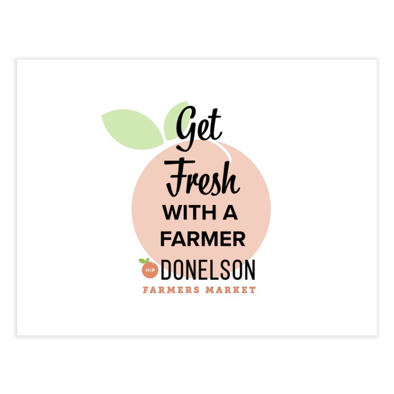 Get Fresh With A Farmer Home Fine Art Print by Hip Donelson Farmers Market