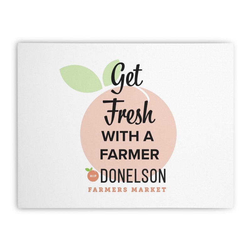 Get Fresh With A Farmer Home Stretched Canvas by Hip Donelson Farmers Market