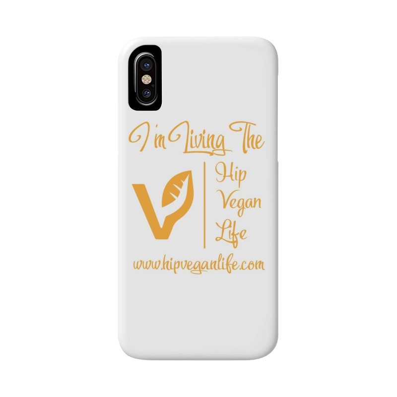 I'm Living The Hip Vegan Life Accessories Phone Case by hipveganlife Apparel & Accessories