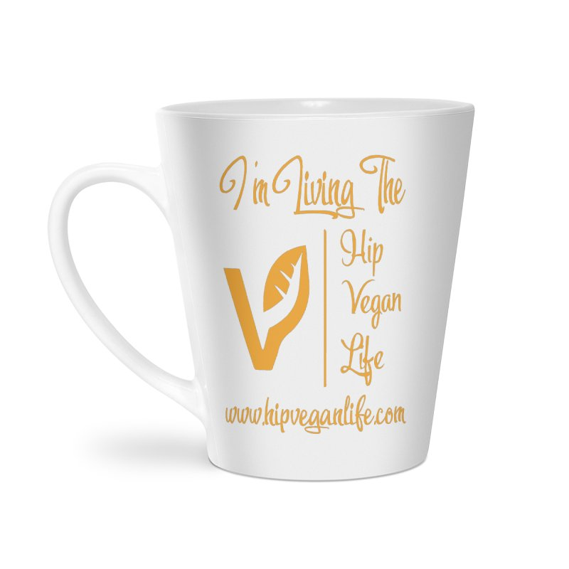 I'm Living The Hip Vegan Life Accessories Latte Mug by hipveganlife Apparel & Accessories