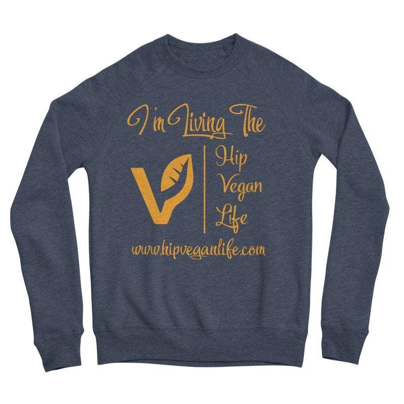 I'm Living The Hip Vegan Life Men's Sponge Fleece Sweatshirt by hipveganlife Apparel & Accessories