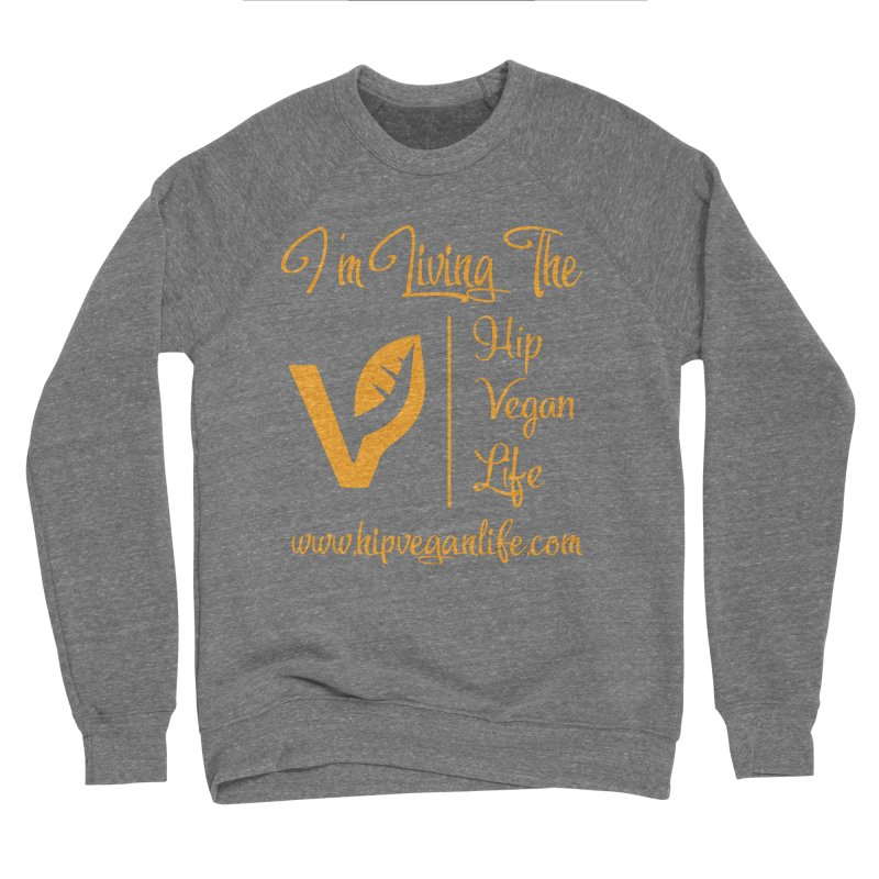 I'm Living The Hip Vegan Life Women's Sponge Fleece Sweatshirt by hipveganlife Apparel & Accessories