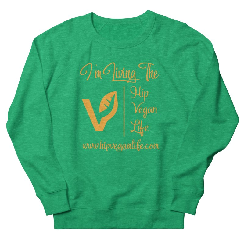 I'm Living The Hip Vegan Life Women's French Terry Sweatshirt by hipveganlife Apparel & Accessories