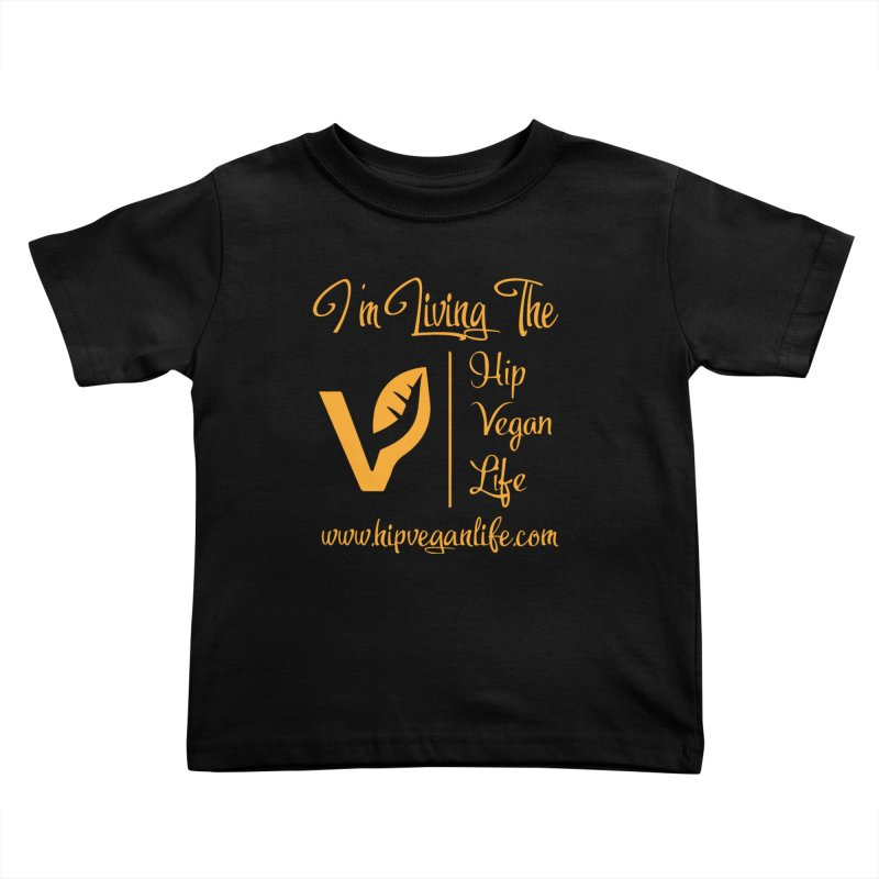 I'm Living The Hip Vegan Life Kids Toddler T-Shirt by hipveganlife Apparel & Accessories