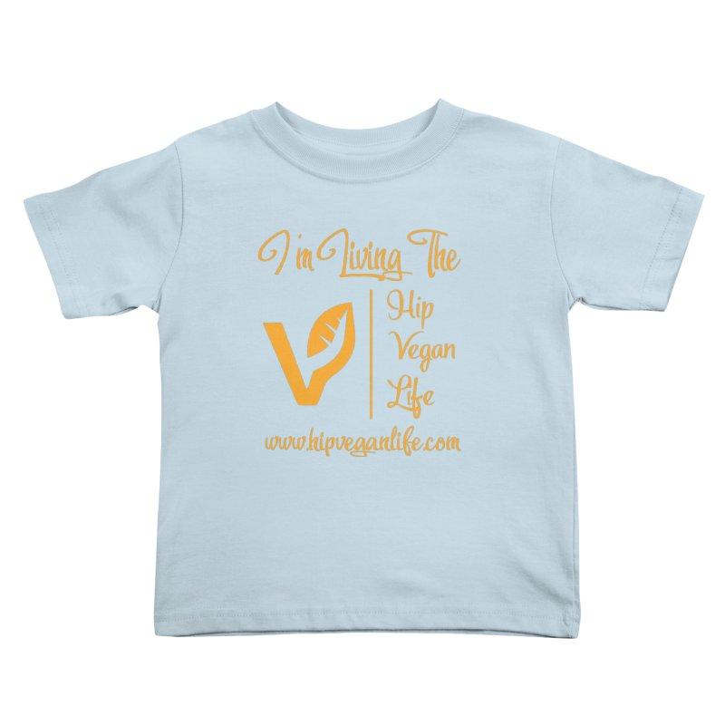 I'm Living The Hip Vegan Life Kids Toddler T-Shirt by hipveganlife Apparel & Accessories