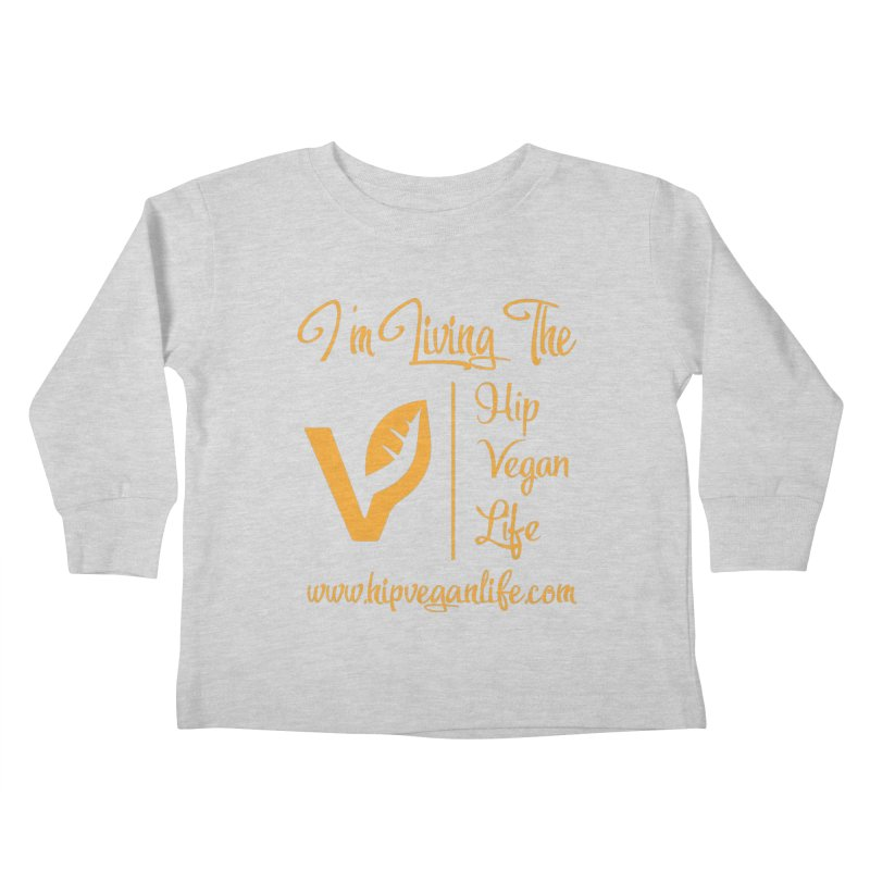I'm Living The Hip Vegan Life Kids Toddler Longsleeve T-Shirt by hipveganlife Apparel & Accessories
