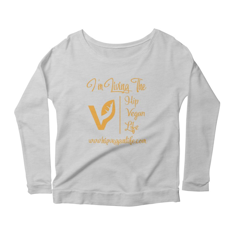 I'm Living The Hip Vegan Life Women's Scoop Neck Longsleeve T-Shirt by hipveganlife Apparel & Accessories