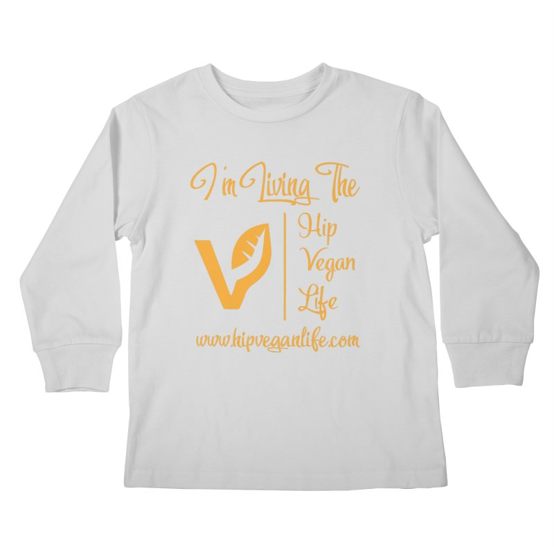I'm Living The Hip Vegan Life Kids Longsleeve T-Shirt by hipveganlife Apparel & Accessories