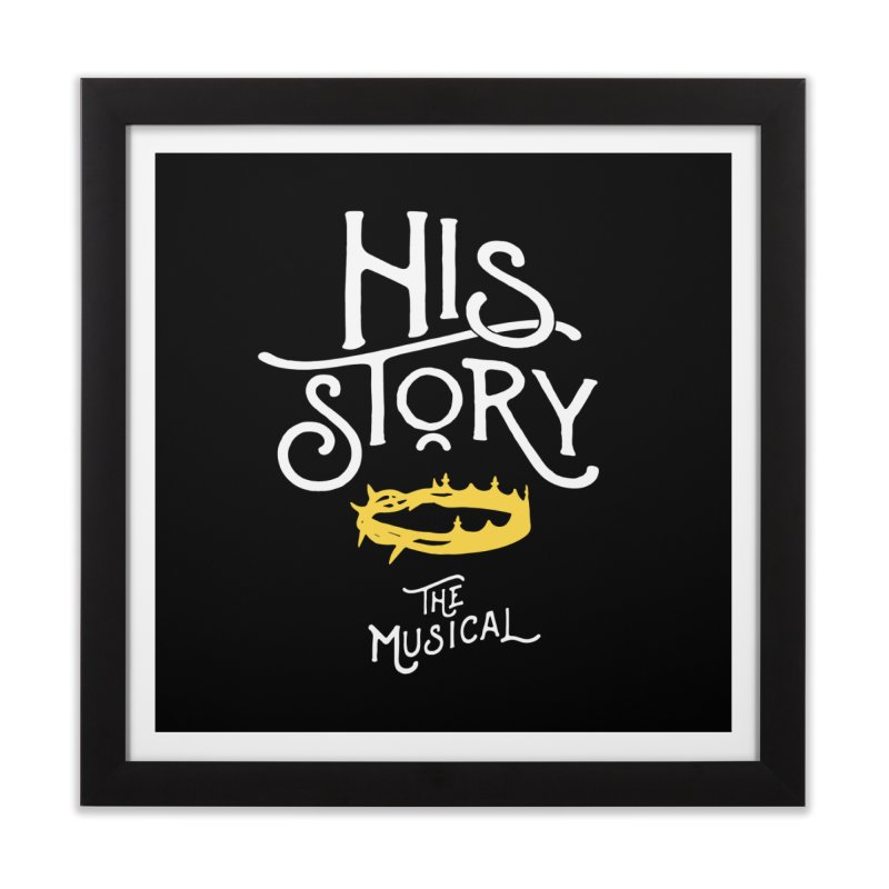 His Story Official Logo Home Framed Fine Art Print by His Story The Musical - Merch