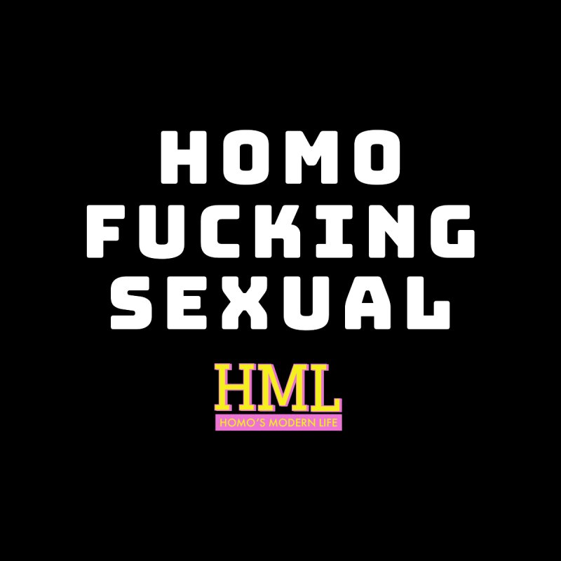 Homo F*cking Sexual Men's T-Shirt by Homo's Modern Life