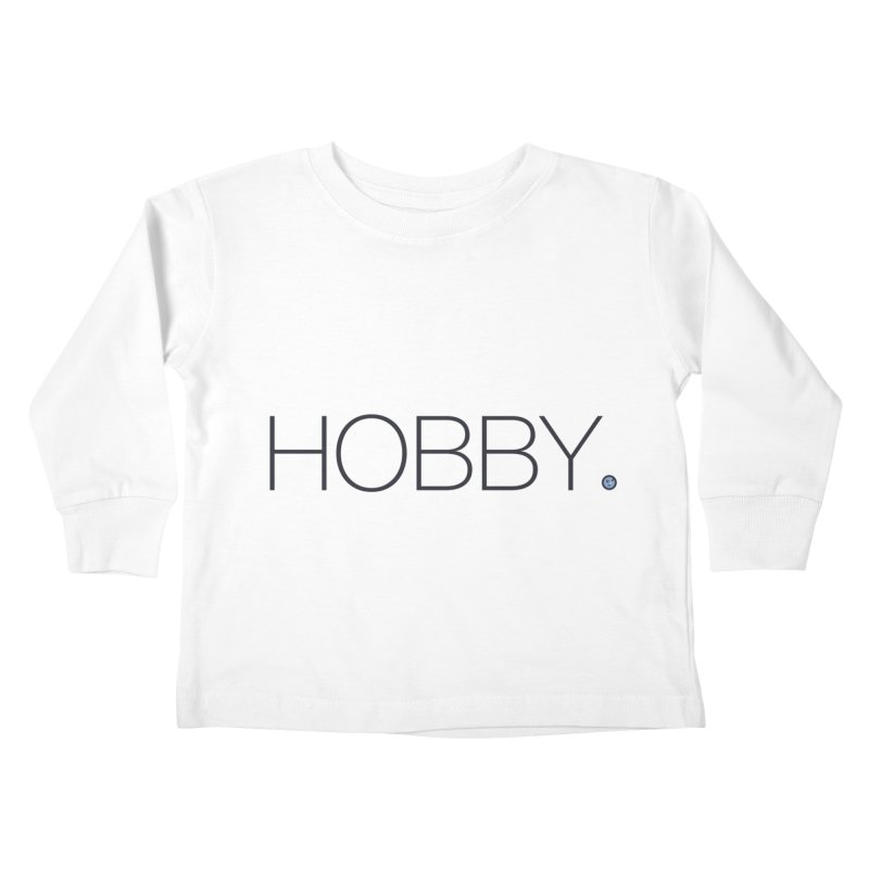 HOBBY. Kids Toddler Longsleeve T-Shirt by Hobby Night in Canada Podcast