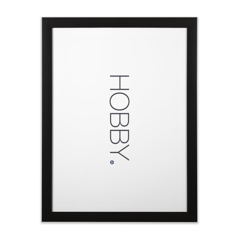 HOBBY. Home Framed Fine Art Print by Hobby Night in Canada Podcast
