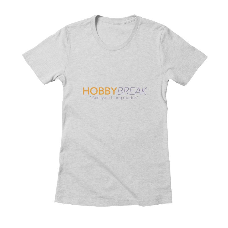 Hobby Break Women's Fitted T-Shirt by Hobby Night in Canada Podcast