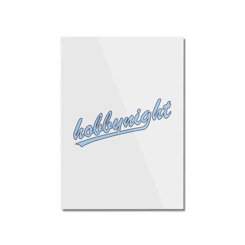 Hobby Night - Play Ball Home Mounted Acrylic Print by Hobby Night in Canada Podcast