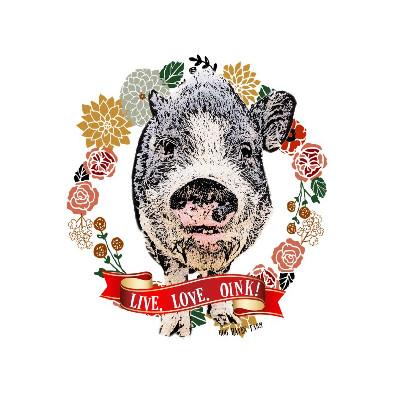 Hog Haven Farm 'Live Love Oink' by Hog Haven Farm - Official Apparel