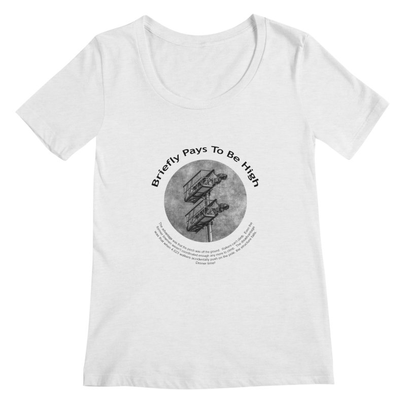 Briefly Pays To Be High Women's Regular Scoop Neck by Hogwash's Artist Shop