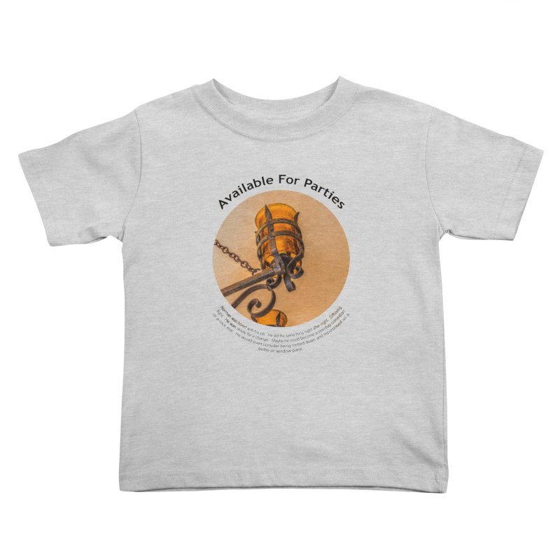 Available For Parties Kids Toddler T-Shirt by Hogwash's Artist Shop