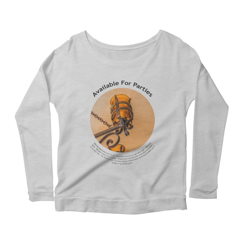 Available For Parties Women's Scoop Neck Longsleeve T-Shirt by Hogwash's Artist Shop