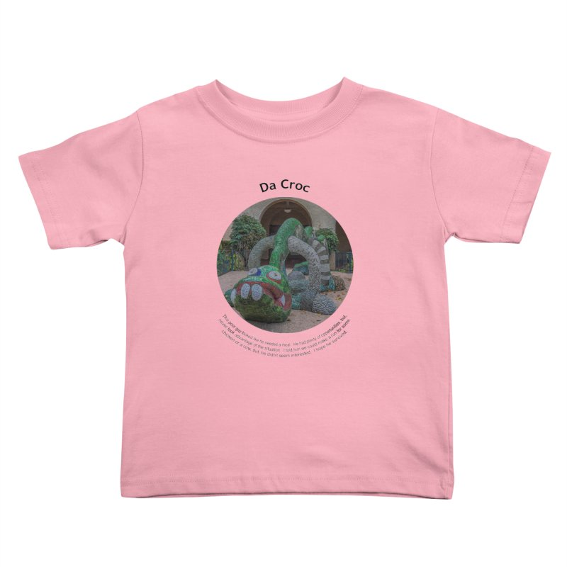 Da Croc Kids Toddler T-Shirt by Hogwash's Artist Shop