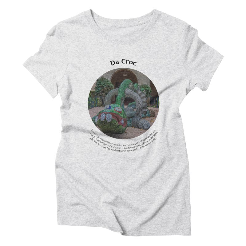 Da Croc Women's Triblend T-Shirt by Hogwash's Artist Shop