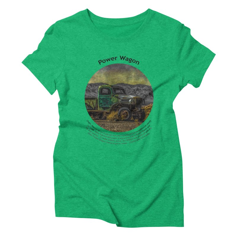 Power Wagon Women's Triblend T-Shirt by Hogwash's Artist Shop