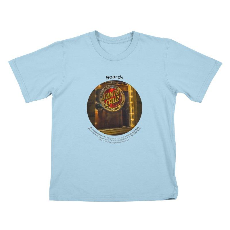 Boards Kids T-Shirt by Hogwash's Artist Shop