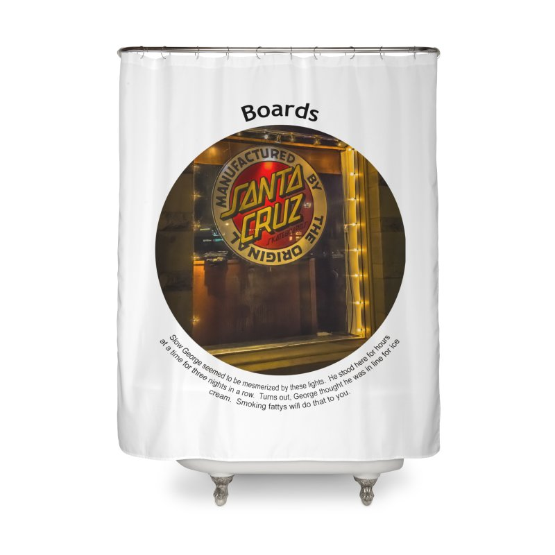 Boards Home Shower Curtain by Hogwash's Artist Shop