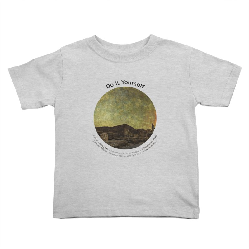 Do It Yourself Kids Toddler T-Shirt by Hogwash's Artist Shop