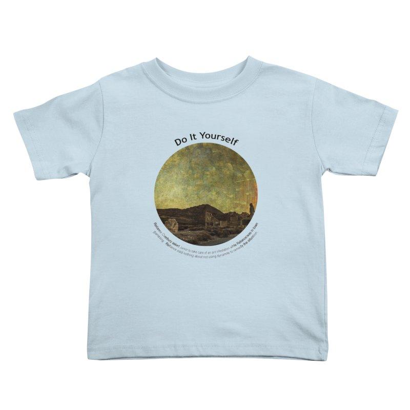 Do It Yourself Kids Toddler T-Shirt by Hogwash's Artist Shop