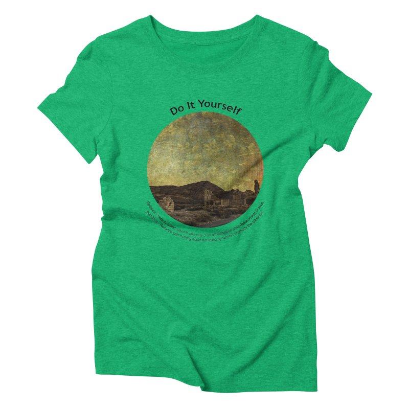 Do It Yourself Women's Triblend T-Shirt by Hogwash's Artist Shop