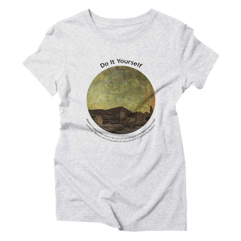 Do It Yourself Women's Triblend T-Shirt by Hogwash's Artist Shop