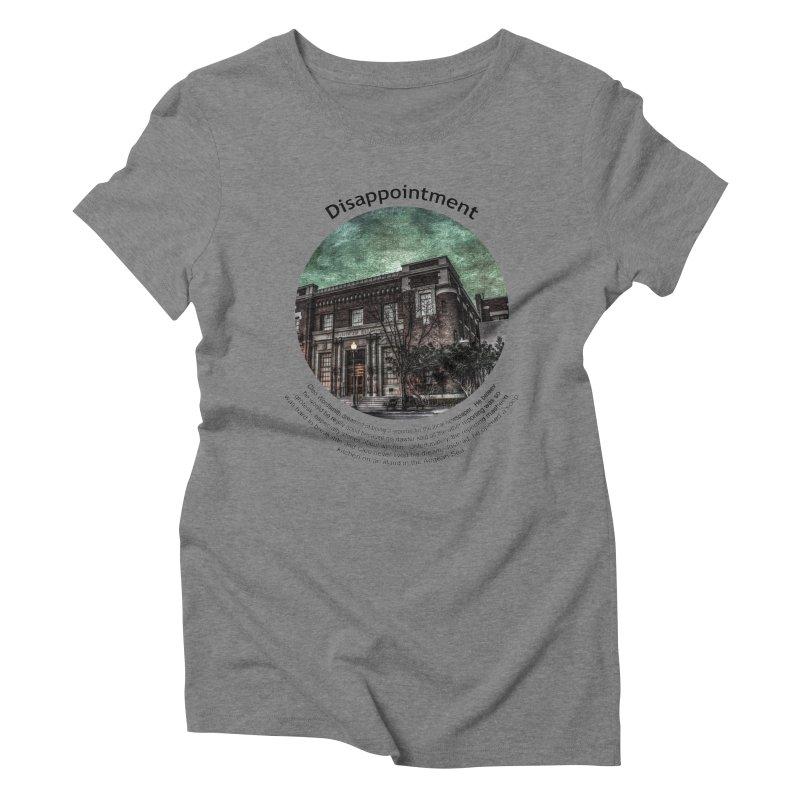 Disappointment Women's Triblend T-Shirt by Hogwash's Artist Shop