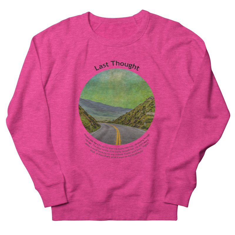 Last Thought Women's French Terry Sweatshirt by Hogwash's Artist Shop