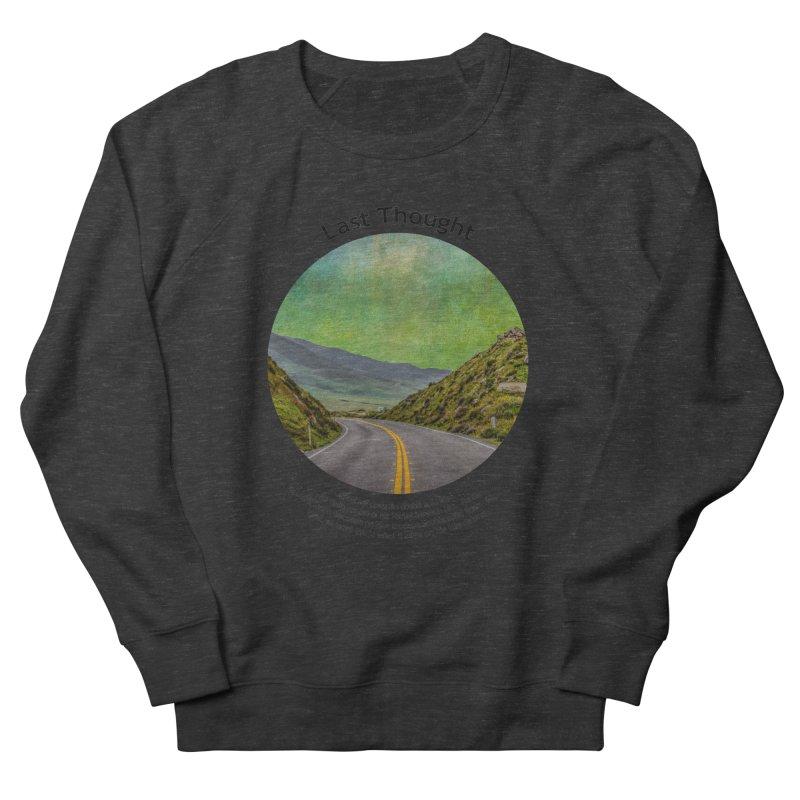 Last Thought Men's French Terry Sweatshirt by Hogwash's Artist Shop