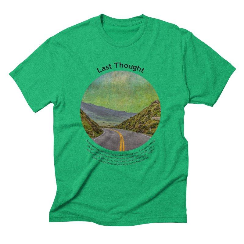 Last Thought Men's Triblend T-Shirt by Hogwash's Artist Shop