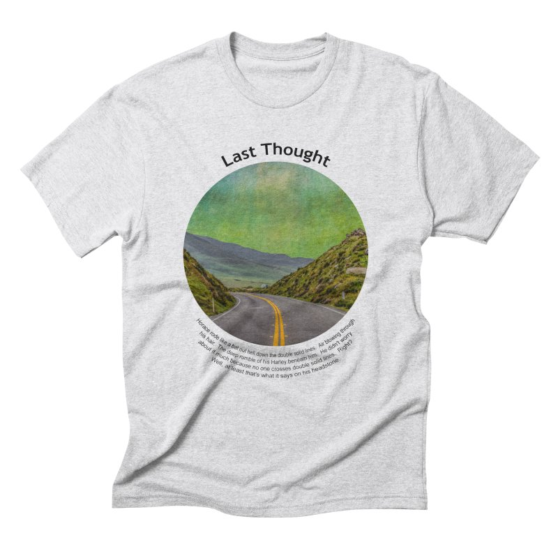 Last Thought Men's Triblend T-Shirt by Hogwash's Artist Shop