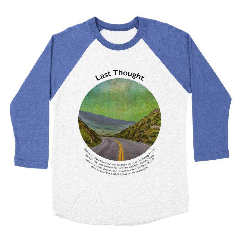Last Thought Men's Baseball Triblend T-Shirt by Hogwash's Artist Shop