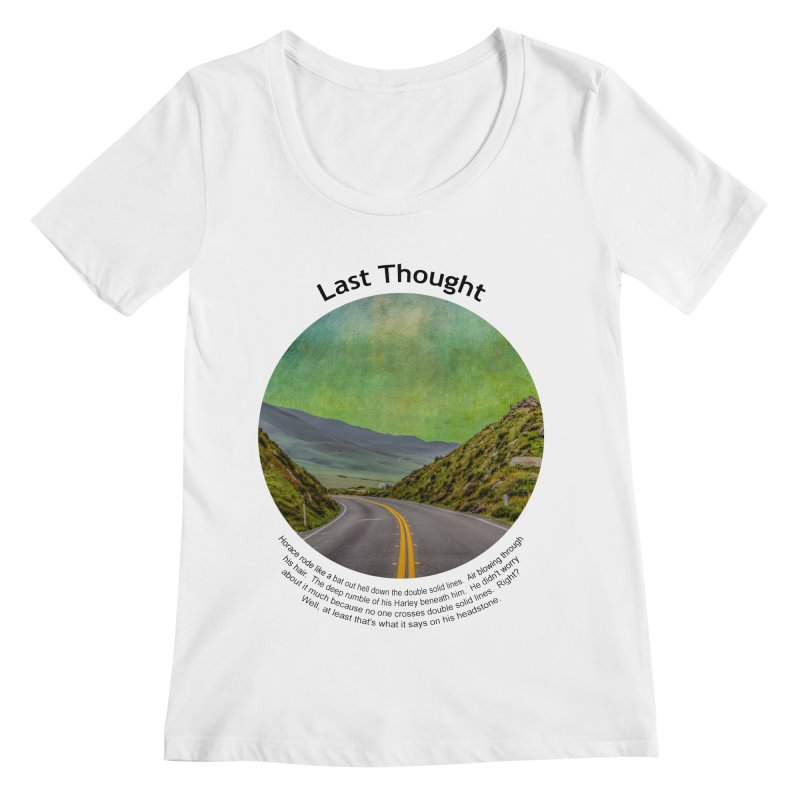 Last Thought Women's Regular Scoop Neck by Hogwash's Artist Shop