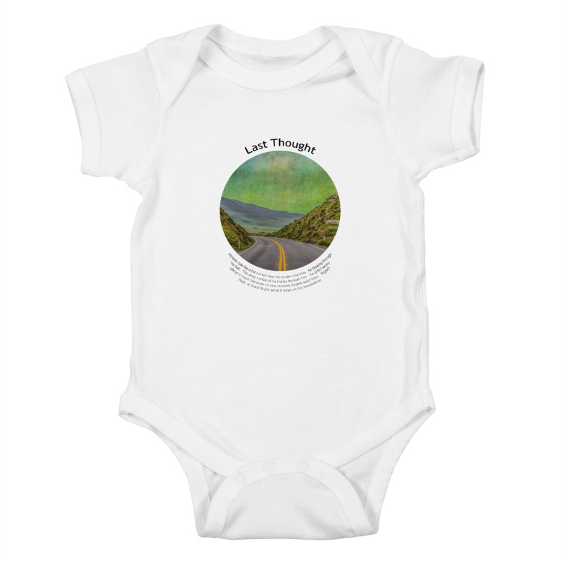 Last Thought Kids Baby Bodysuit by Hogwash's Artist Shop