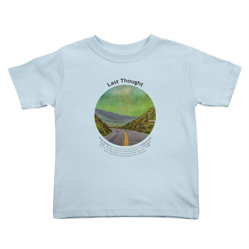 Last Thought Kids Toddler T-Shirt by Hogwash's Artist Shop