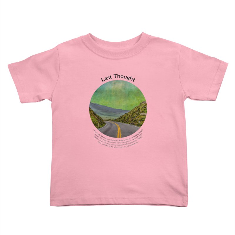 Last Thought Kids Toddler T-Shirt by Hogwash's Artist Shop