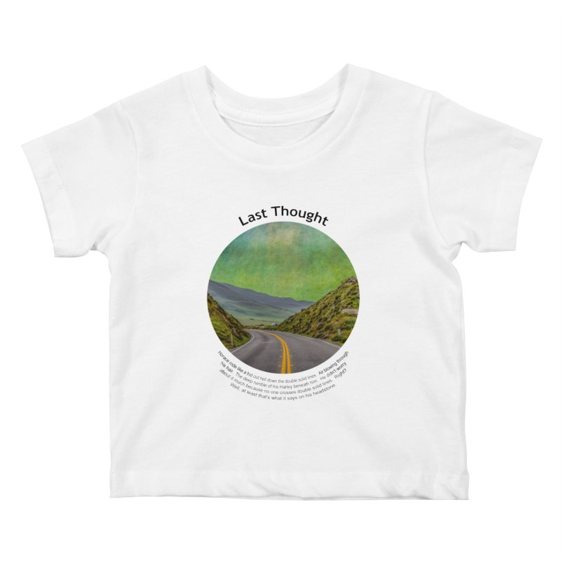 Last Thought Kids Baby T-Shirt by Hogwash's Artist Shop